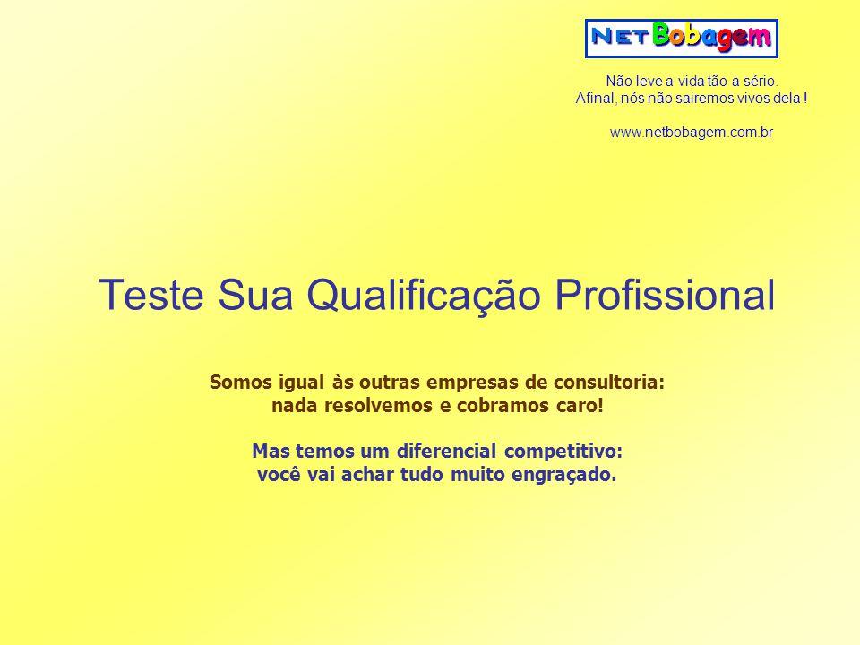 Teste Sua Qualificação Profissional Somos igual às outras empresas de consultoria: nada resolvemos e cobramos caro.