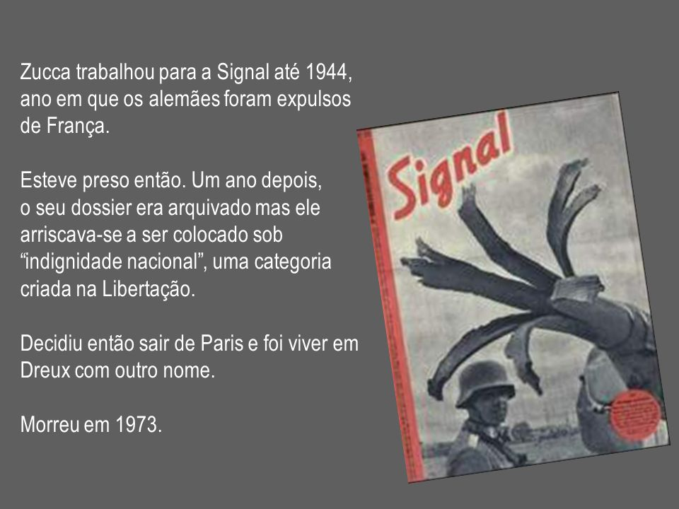Zucca trabalhou para a Signal até 1944,