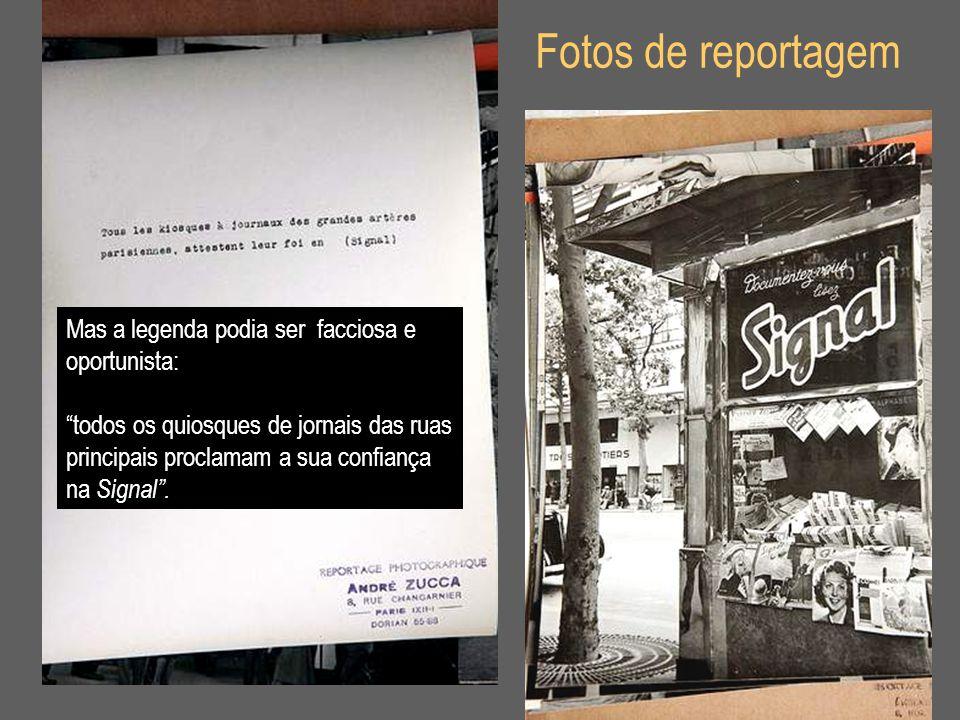 Fotos de reportagem Mas a legenda podia ser facciosa e oportunista: