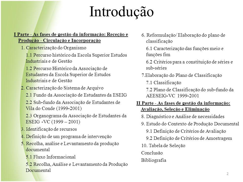 Introdução I Parte - As fases de gestão da informação: Receção e Produção - Circulação e Incorporação.