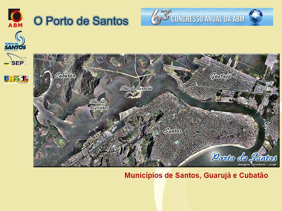 O Porto de Santos Municípios de Santos, Guarujá e Cubatão