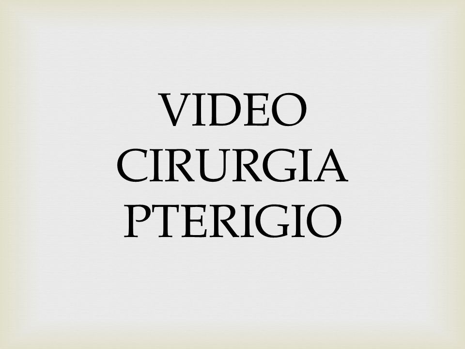 VIDEO CIRURGIA PTERIGIO