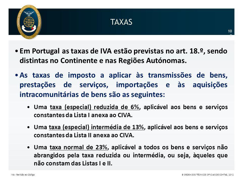 TAXAS 102102. Em Portugal as taxas de IVA estão previstas no art. 18.º, sendo distintas no Continente e nas Regiões Autónomas.