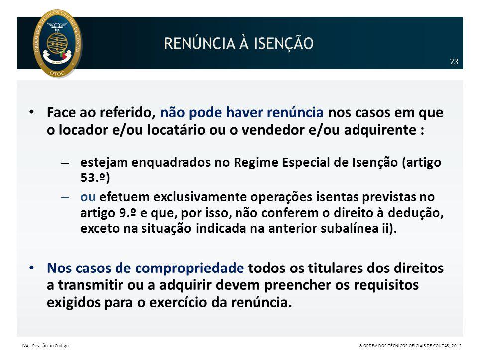 RENÚNCIA À ISENÇÃO 23. Face ao referido, não pode haver renúncia nos casos em que o locador e/ou locatário ou o vendedor e/ou adquirente :