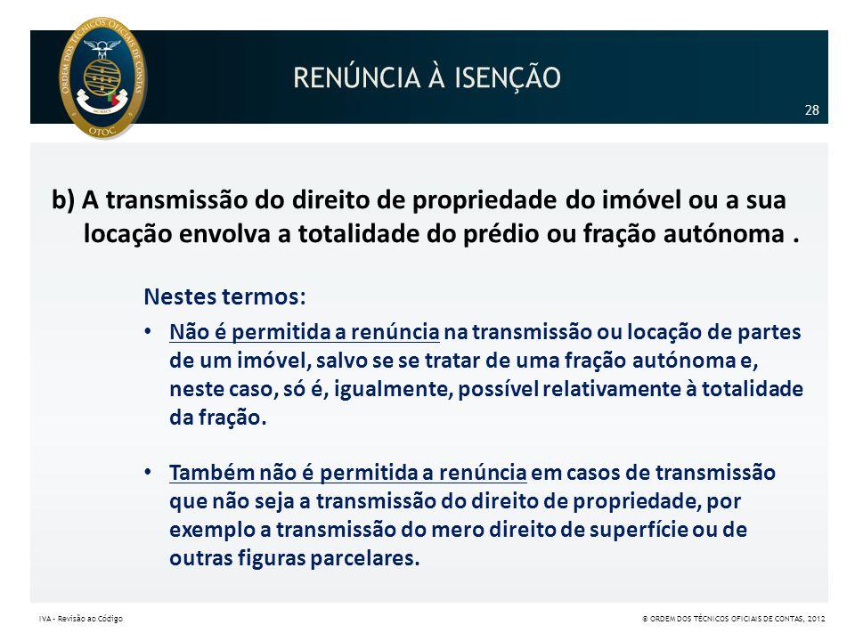 RENÚNCIA À ISENÇÃO 28. b) A transmissão do direito de propriedade do imóvel ou a sua locação envolva a totalidade do prédio ou fração autónoma .