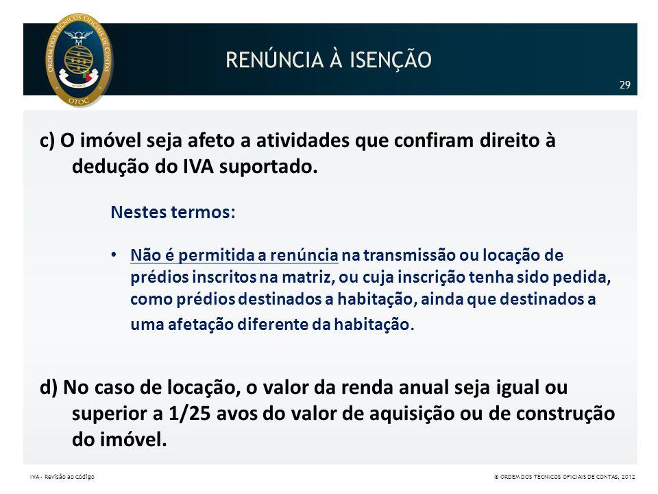 RENÚNCIA À ISENÇÃO 29. c) O imóvel seja afeto a atividades que confiram direito à dedução do IVA suportado.