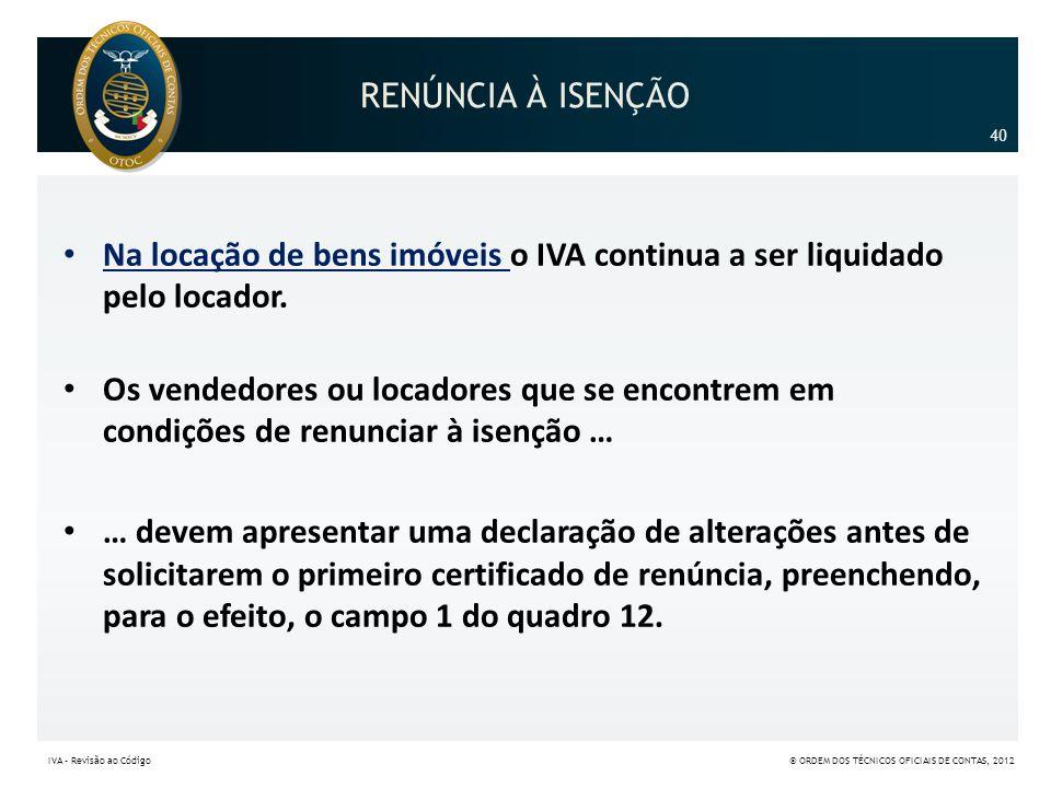 RENÚNCIA À ISENÇÃO 40. Na locação de bens imóveis o IVA continua a ser liquidado pelo locador.