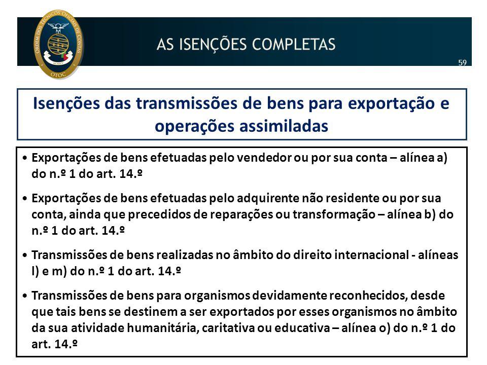 AS ISENÇÕES COMPLETAS 59. Isenções das transmissões de bens para exportação e operações assimiladas.