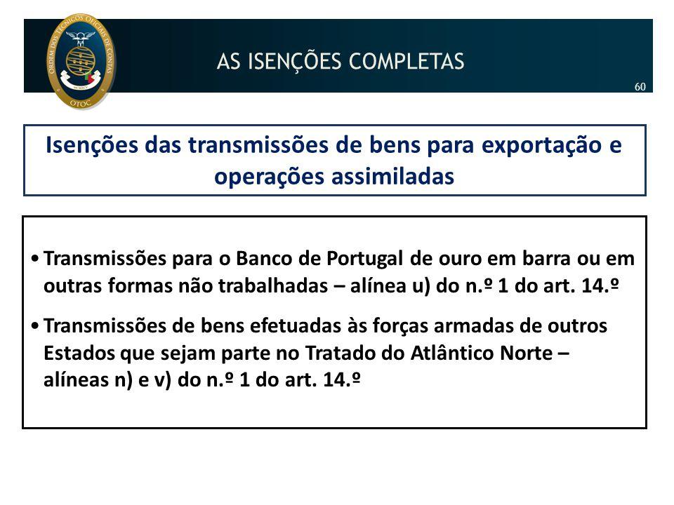 AS ISENÇÕES COMPLETAS 60. Isenções das transmissões de bens para exportação e operações assimiladas.