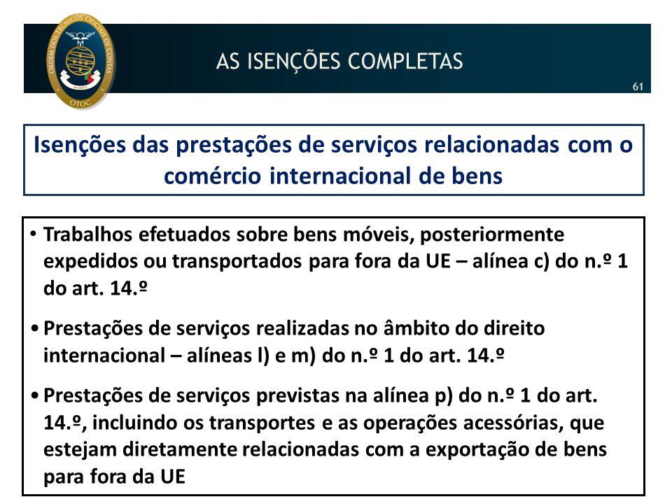 AS ISENÇÕES COMPLETAS 61. Isenções das prestações de serviços relacionadas com o comércio internacional de bens.
