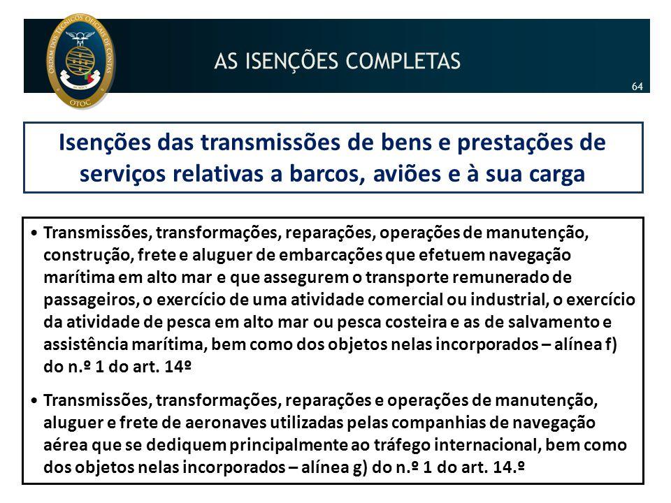AS ISENÇÕES COMPLETAS 64. Isenções das transmissões de bens e prestações de serviços relativas a barcos, aviões e à sua carga.
