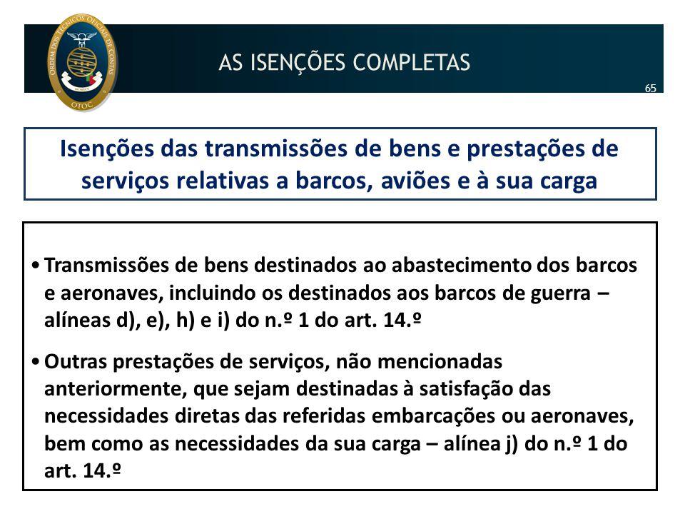 AS ISENÇÕES COMPLETAS 65. Isenções das transmissões de bens e prestações de serviços relativas a barcos, aviões e à sua carga.