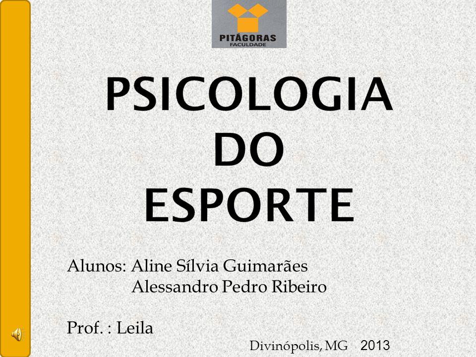 PSICOLOGIA DO ESPORTE Alunos: Aline Sílvia Guimarães