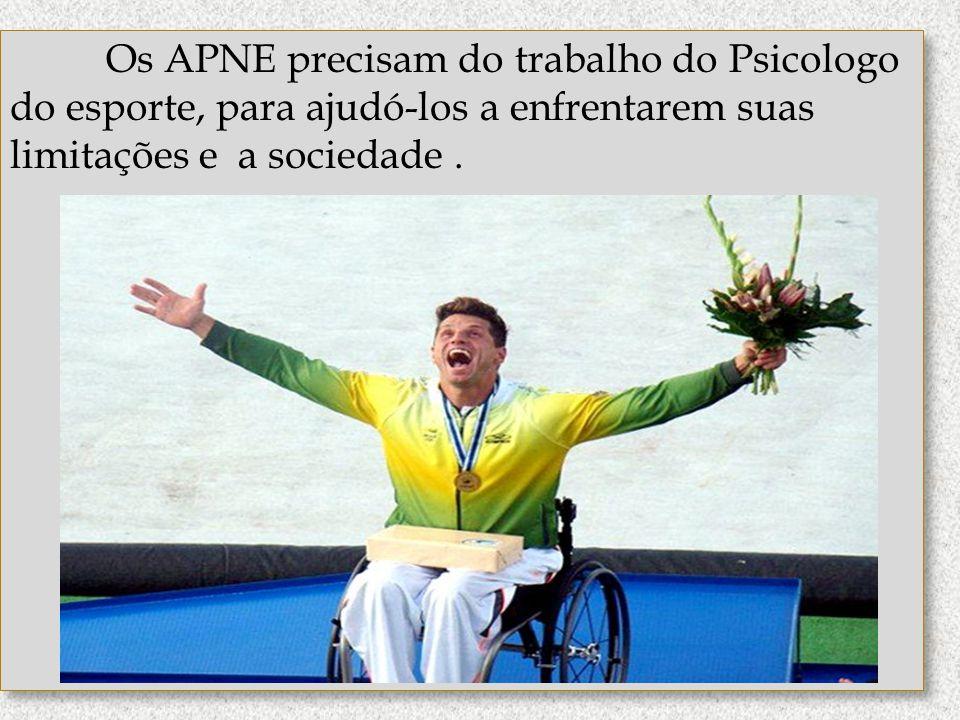 Os APNE precisam do trabalho do Psicologo do esporte, para ajudó-los a enfrentarem suas limitações e a sociedade .