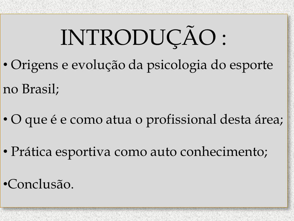 INTRODUÇÃO : Origens e evolução da psicologia do esporte no Brasil;