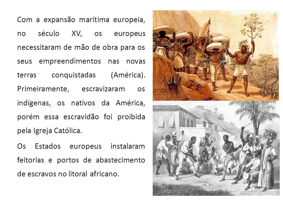 Com a expansão marítima europeia, no século XV, os europeus necessitaram de mão de obra para os seus empreendimentos nas novas terras conquistadas (América).