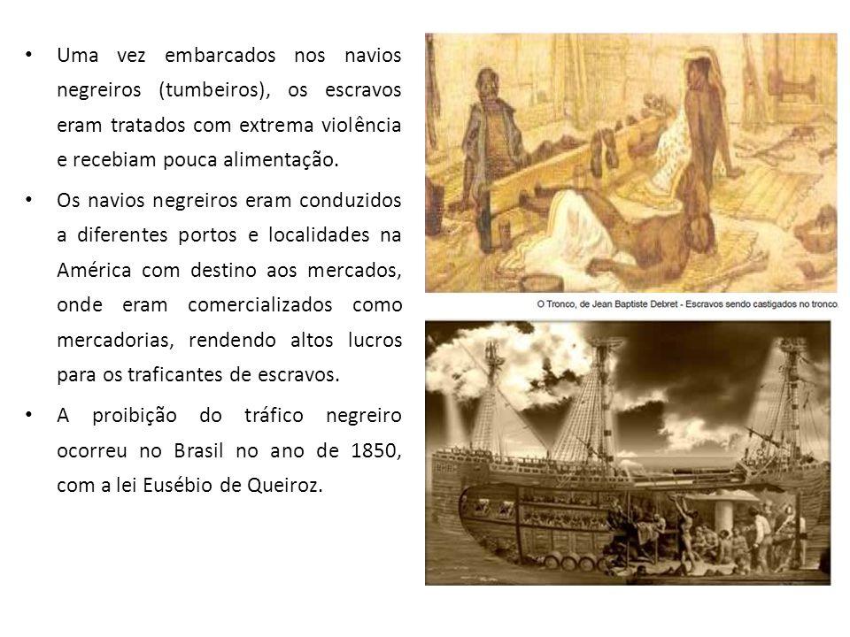 Uma vez embarcados nos navios negreiros (tumbeiros), os escravos eram tratados com extrema violência e recebiam pouca alimentação.