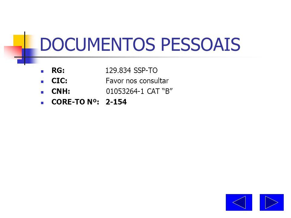 DOCUMENTOS PESSOAIS RG: 129.834 SSP-TO CIC: Favor nos consultar