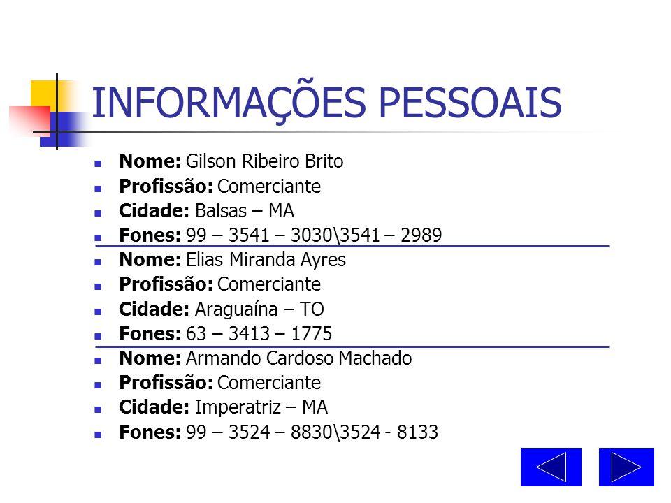 INFORMAÇÕES PESSOAIS Nome: Gilson Ribeiro Brito Profissão: Comerciante