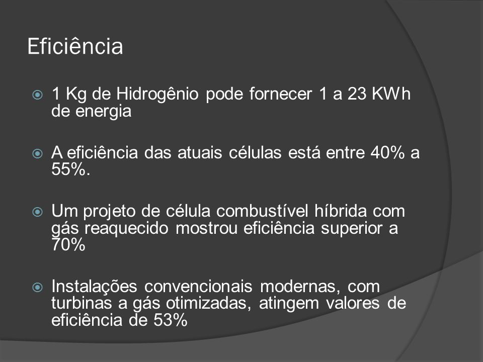 Eficiência 1 Kg de Hidrogênio pode fornecer 1 a 23 KWh de energia