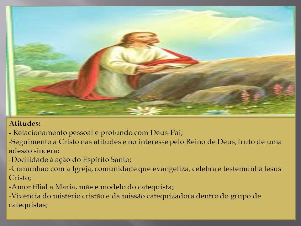 Atitudes: - Relacionamento pessoal e profundo com Deus-Pai;