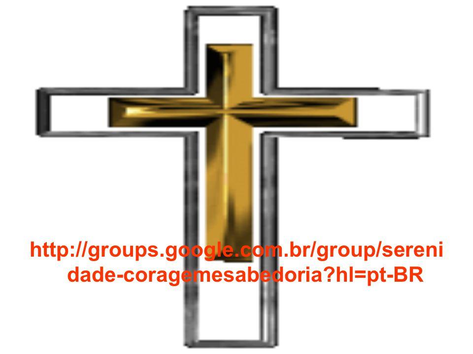 http://groups. google. com. br/group/serenidade-coragemesabedoria