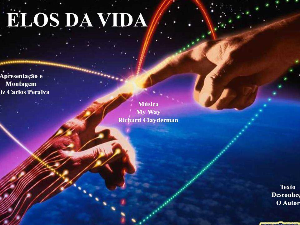 ELOS DA VIDA Apresentação e Montagem Luiz Carlos Peralva Música My Way
