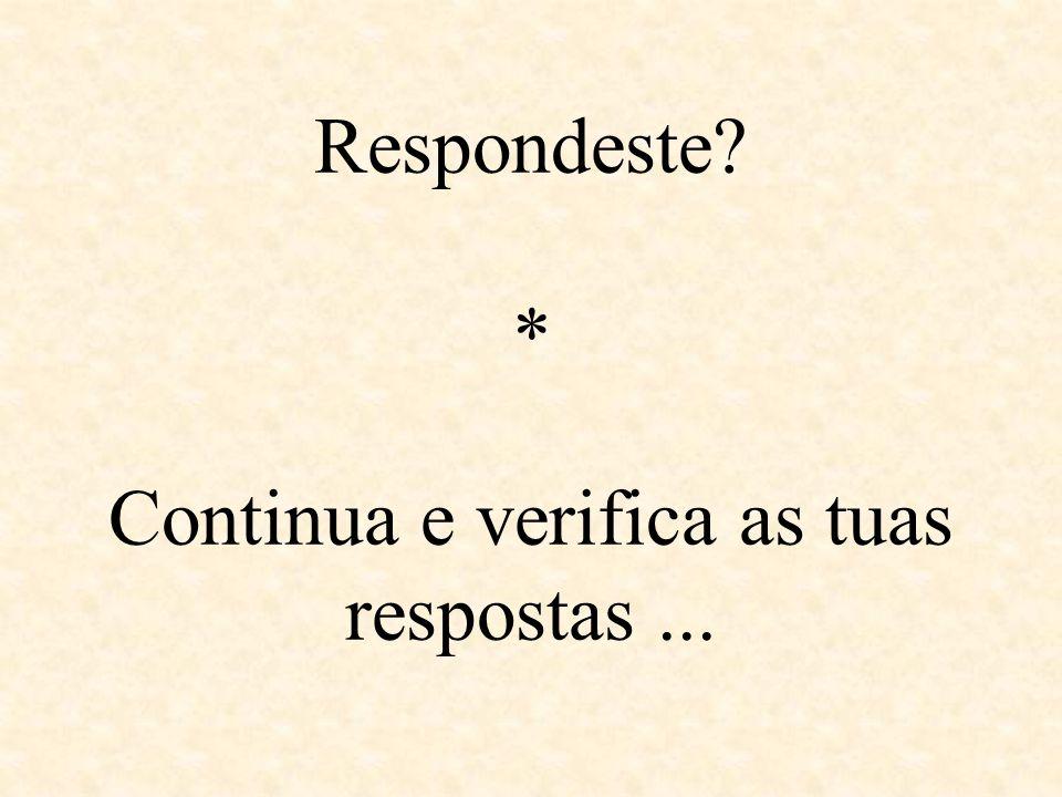 Respondeste * Continua e verifica as tuas respostas ...