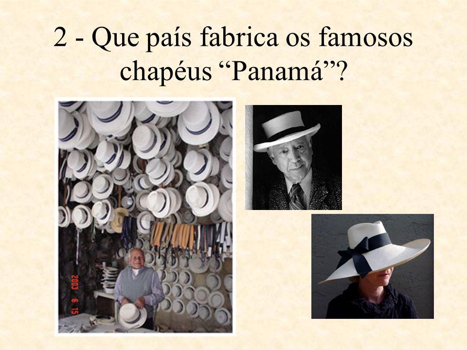 2 - Que país fabrica os famosos chapéus Panamá