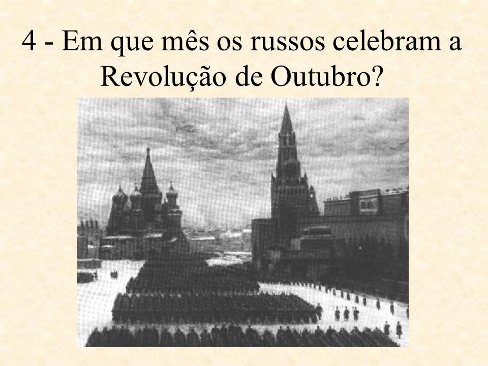 4 - Em que mês os russos celebram a Revolução de Outubro