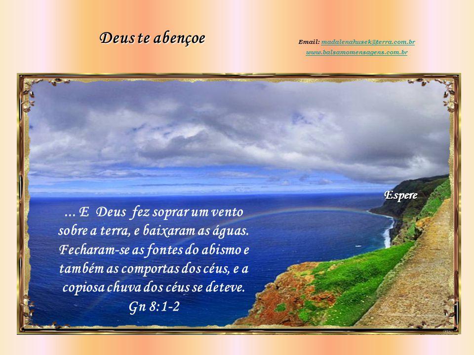 Deus te abençoe Email: madalenahusek@terra.com.br. www.balsamomensagens.com.br. Espere.