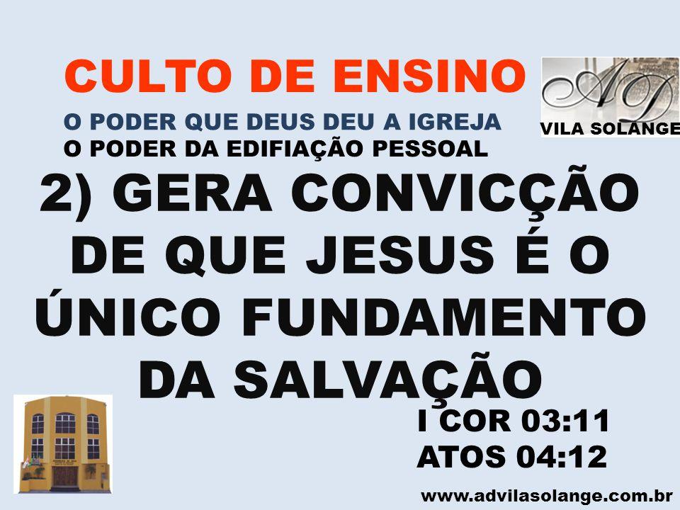 2) GERA CONVICÇÃO DE QUE JESUS É O ÚNICO FUNDAMENTO DA SALVAÇÃO