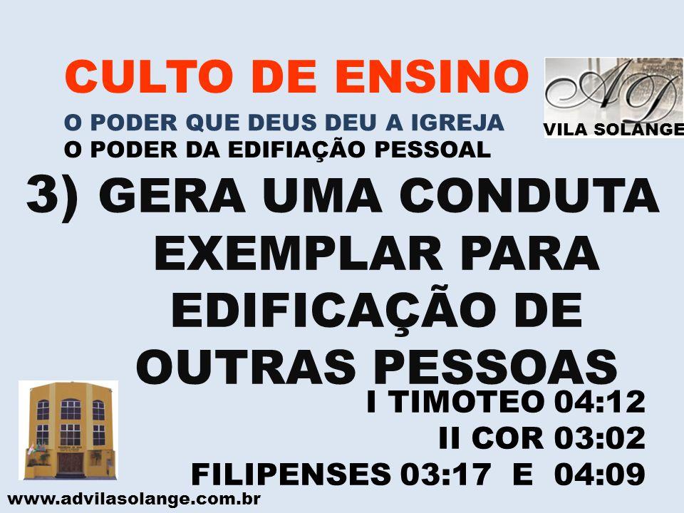 3) GERA UMA CONDUTA EXEMPLAR PARA EDIFICAÇÃO DE OUTRAS PESSOAS