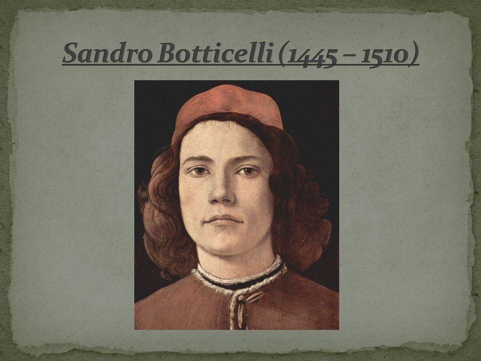 Sandro Botticelli (1445 – 1510)