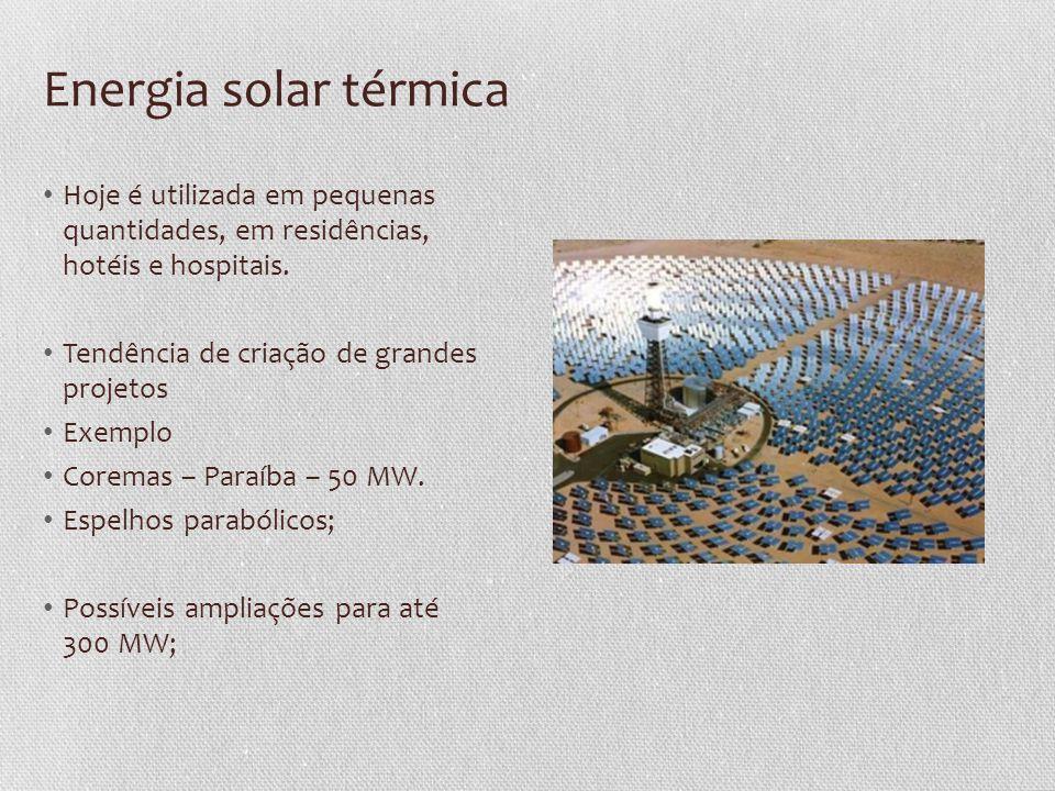 Energia solar térmica Hoje é utilizada em pequenas quantidades, em residências, hotéis e hospitais.