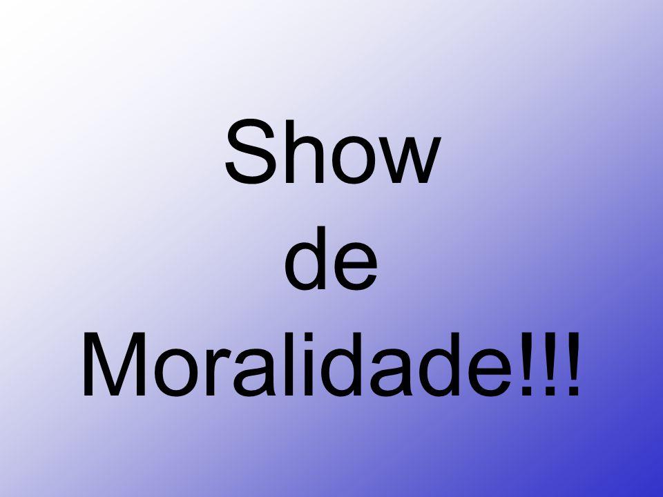 Show de Moralidade!!!