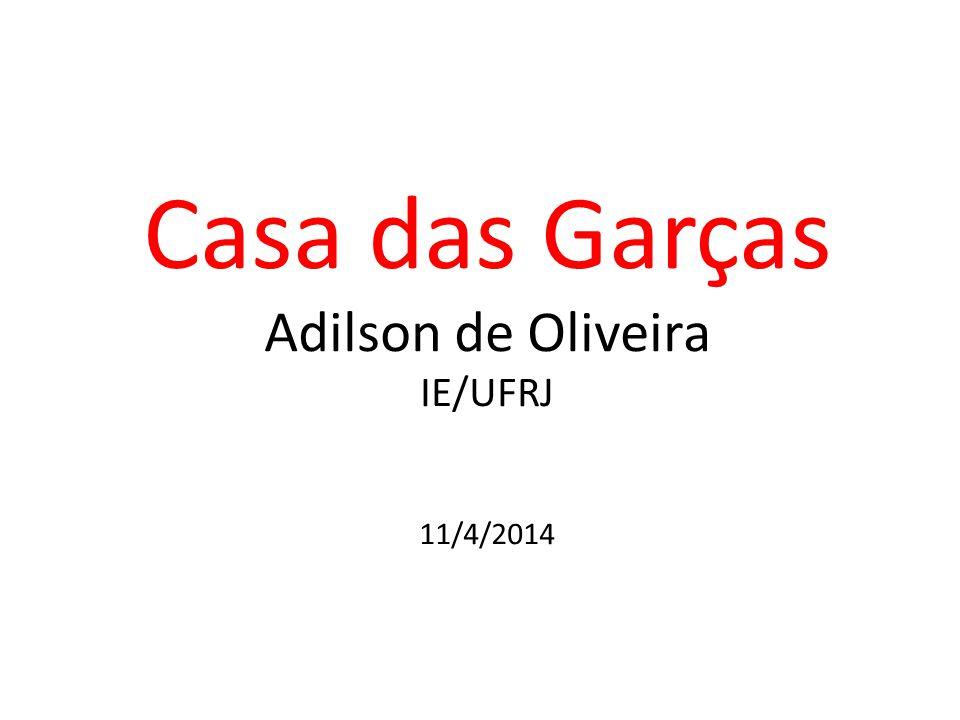 Casa das Garças Adilson de Oliveira IE/UFRJ 11/4/2014