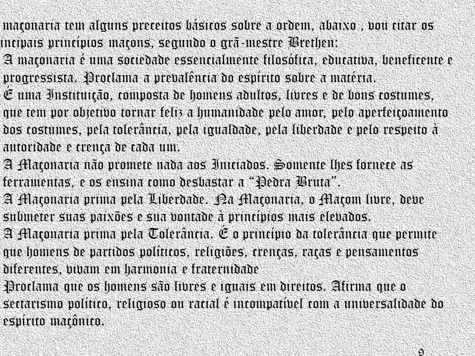 A maçonaria tem alguns preceitos básicos sobre a ordem, abaixo , vou citar os principais princípios maçons, segundo o grã-mestre Brethen: