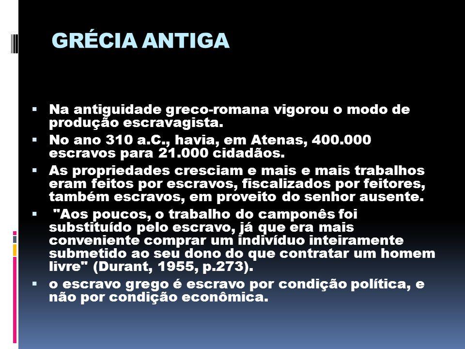 GRÉCIA ANTIGA Na antiguidade greco-romana vigorou o modo de produção escravagista.