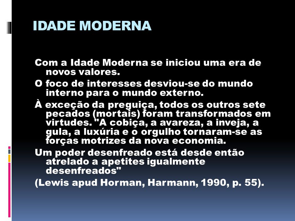 IDADE MODERNA Com a Idade Moderna se iniciou uma era de novos valores.
