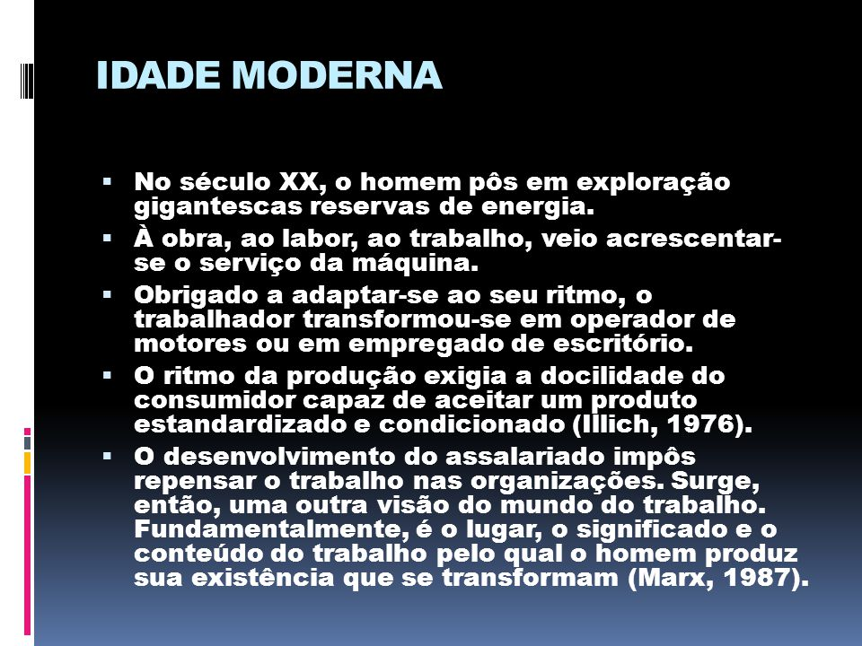 IDADE MODERNA No século XX, o homem pôs em exploração gigantescas reservas de energia.