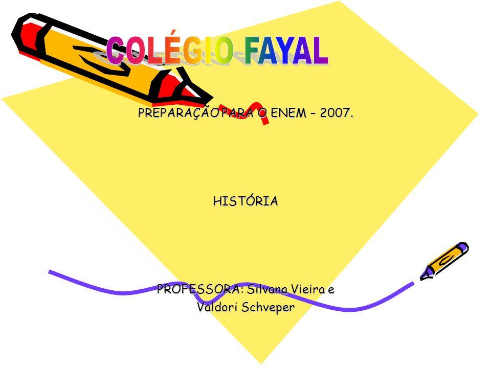 COLÉGIO FAYAL PREPARAÇÃO PARA O ENEM – 2007. HISTÓRIA