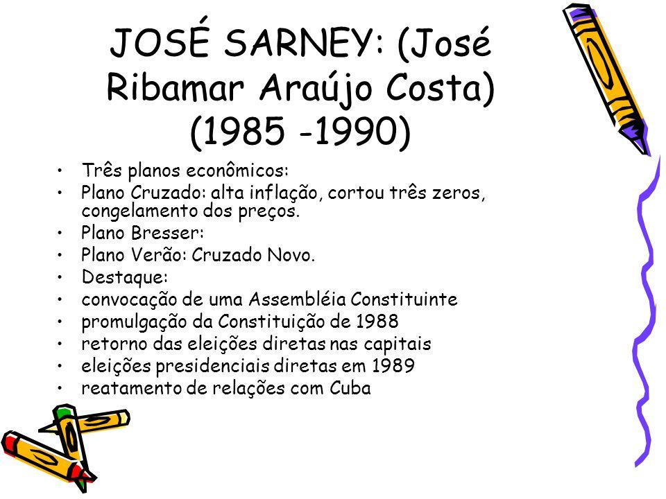 JOSÉ SARNEY: (José Ribamar Araújo Costa) (1985 -1990)