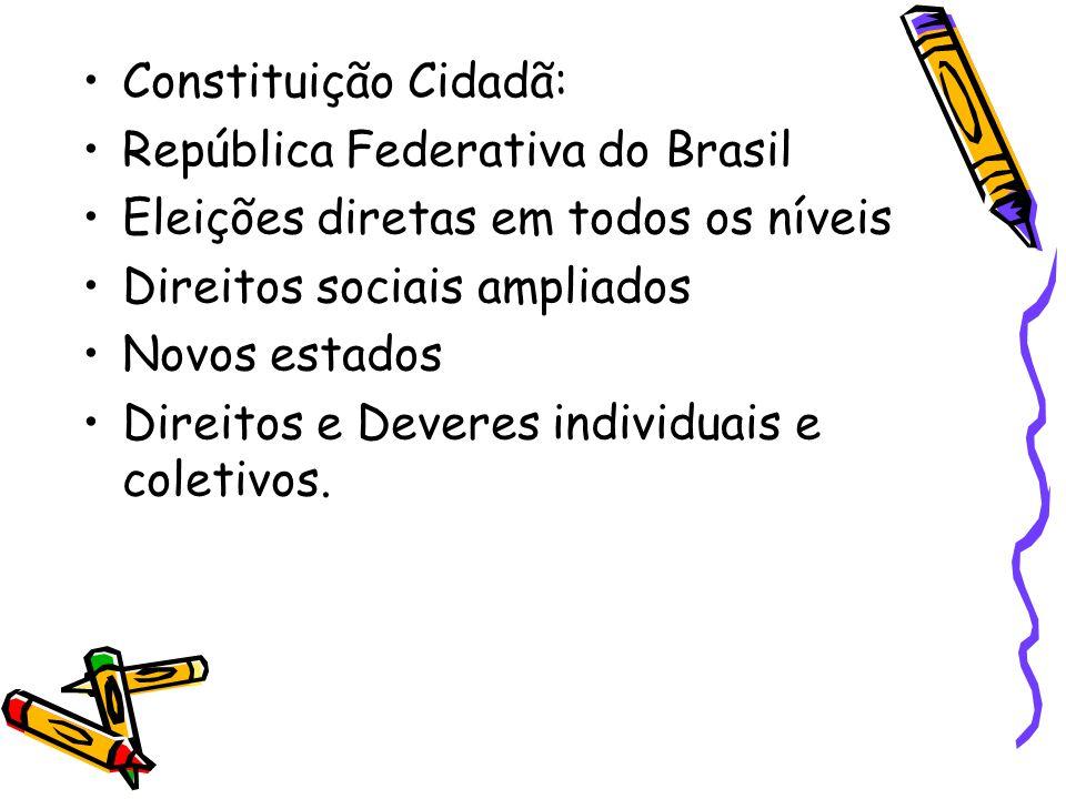 Constituição Cidadã: República Federativa do Brasil. Eleições diretas em todos os níveis. Direitos sociais ampliados.