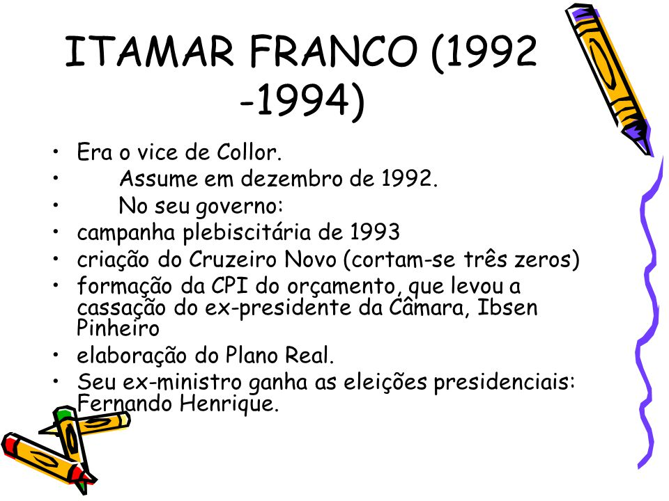 ITAMAR FRANCO (1992 -1994) Era o vice de Collor.