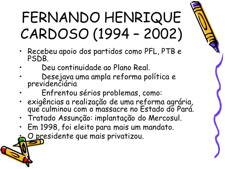 FERNANDO HENRIQUE CARDOSO (1994 – 2002)
