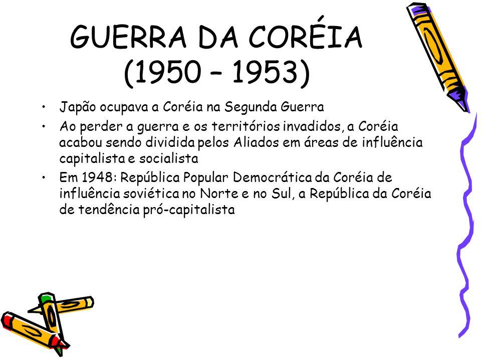 GUERRA DA CORÉIA (1950 – 1953) Japão ocupava a Coréia na Segunda Guerra.