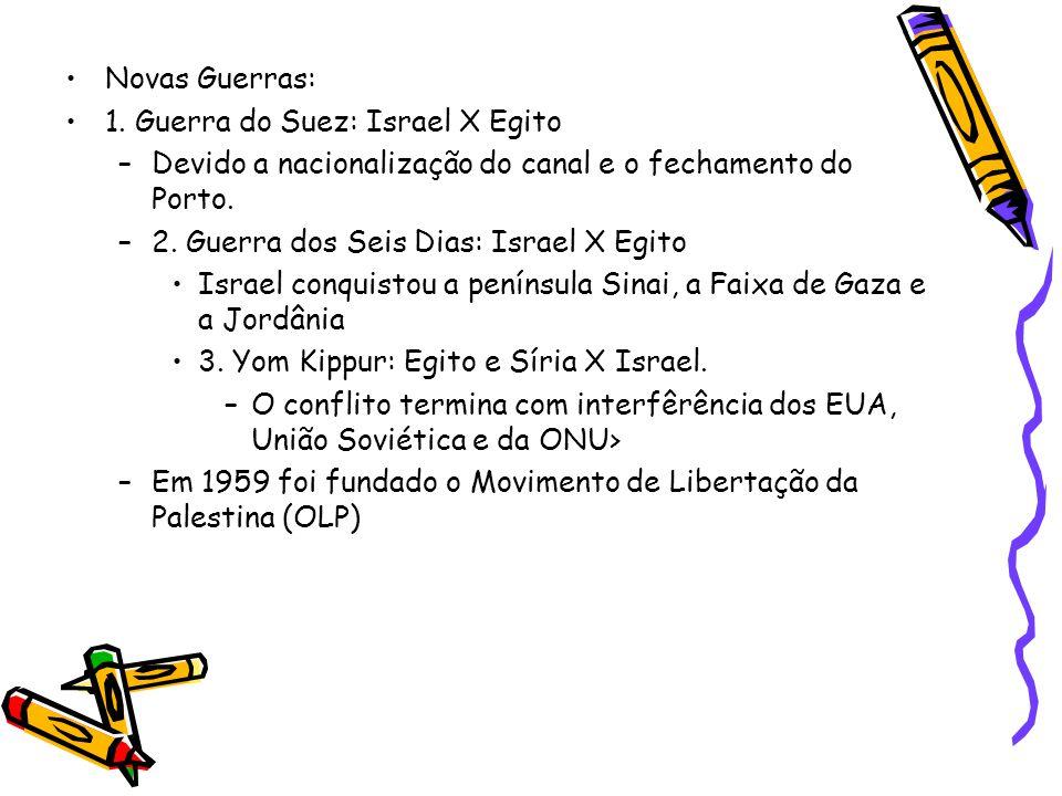 Novas Guerras: 1. Guerra do Suez: Israel X Egito. Devido a nacionalização do canal e o fechamento do Porto.