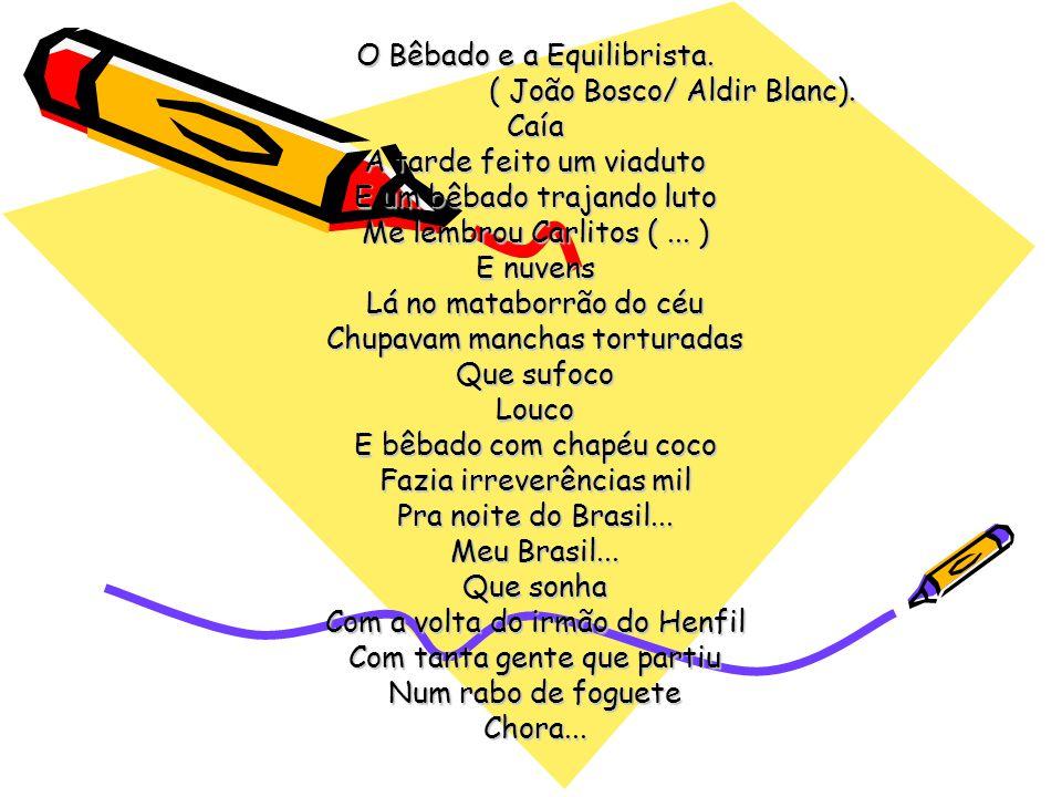 O Bêbado e a Equilibrista. ( João Bosco/ Aldir Blanc). Caía