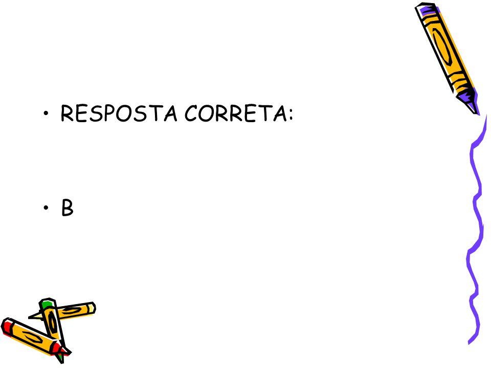 RESPOSTA CORRETA: B